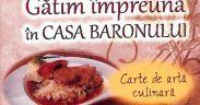 """Aurelia Rusu lansează cartea """"Gătim împreună în Casa Baronului"""""""