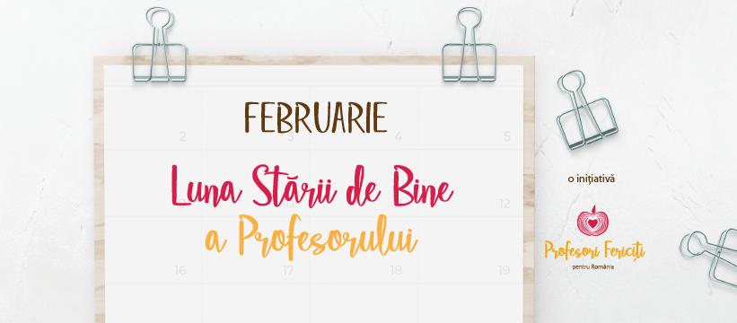 Februarie - Luna Stării de Bine a Profesorului în educația românească