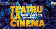 """""""Teatru la cinema"""" aduce Scena Digitală pe marile ecrane, din 8 iunie 2021"""