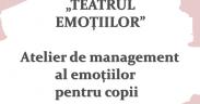 """""""TEATRUL EMOȚIILOR""""- atelier de management al emoțiilor"""